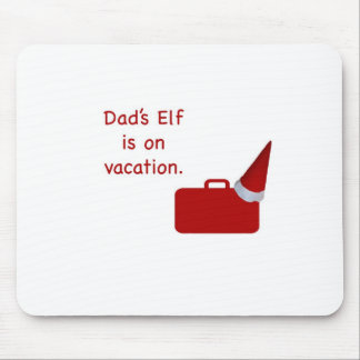 Dad s Elf is on vacation products Mouse Pad