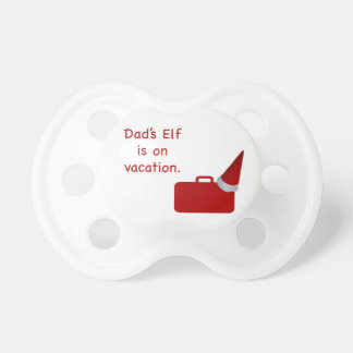Dad s Elf is on vacation products Baby Pacifiers