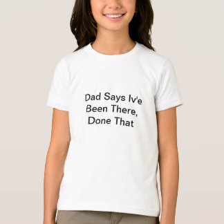 Dad Says Iv'e Been There, Done That Tshirts