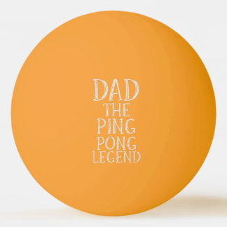 Dad The Ping Pong Legend Glow in the Dark Ball Ping Pong Ball
