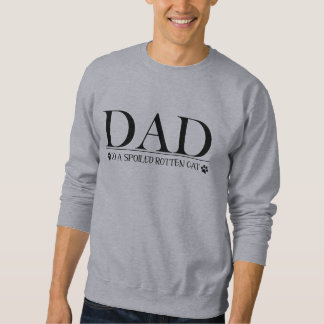 Dad to a Spoiled Rotten Cat Sweatshirt