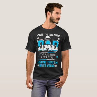 Dad To Save Time Assume Never Wrong Father Day Tee