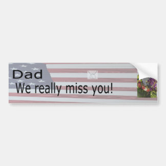 """Dad We Really Miss You"" Bumper Sticker"