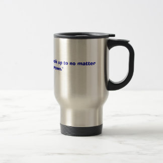 """Dad, you're someone to look up to no matter how t Travel Mug"