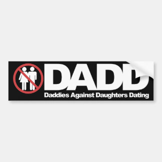 dadd dads against daughters dating bumper stickers 2nd amendment bumper stickers mothers against drunk driving it's dads taking a stand for the a member of daddd—dads against daughters dating.