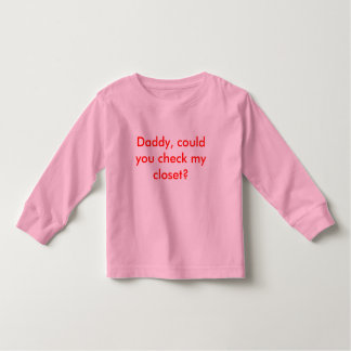 Daddy, could you check my closet? toddler t-shirt