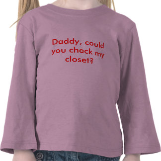 Daddy, could you check my closet? t-shirts