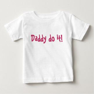 Daddy do it! tee shirt