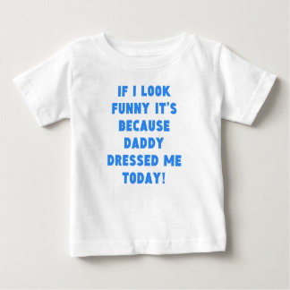 Daddy Dressed Me Baby T-Shirt