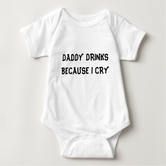 DADDY DRINKS BECAUSE I CRY BABY BODYSUIT