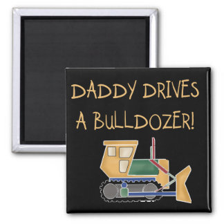 Daddy Drives a Bulldozer Tshirts and Gifts Fridge Magnets
