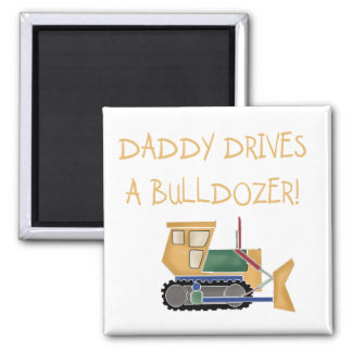 Daddy Drives a Bulldozer Tshirts and Gifts Square Magnet