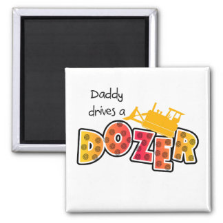 Daddy Drives a Dozer Tshirts and Gifts Fridge Magnets
