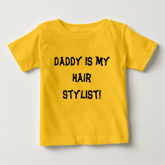 Daddy is my hair stylist! baby T-Shirt