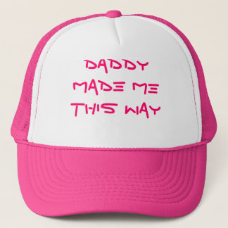 DADDY MADE ME THIS WAY TRUCKER HAT