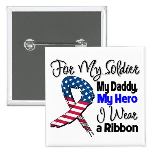 Daddy - My Soldier, My Hero Patriotic Ribbon Pinback Buttons