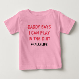 Daddy Says Play in Dirt Baby T-Shirt