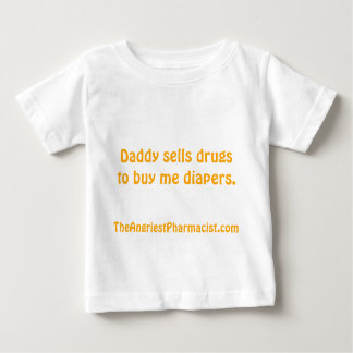 Daddy sells drugs to buy me diapers baby T-Shirt