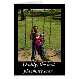 Daddy, the best playmate ever. card