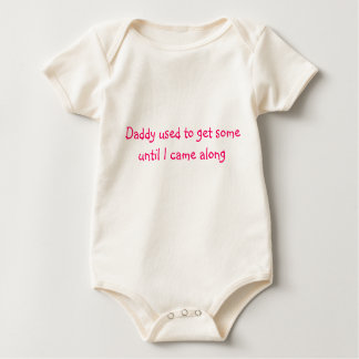 Daddy used to get some... baby bodysuit