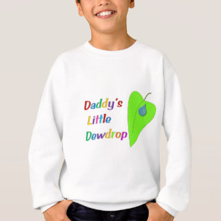 Daddy's Little Dewdrop Sweatshirt