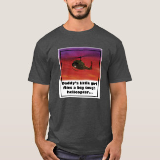Daddy's Little Girl Flies a Big Tough Helicopter. T-Shirt