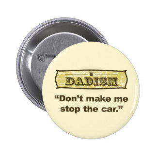 Dadism - Don't make me stop the car 2 Inch Round Button