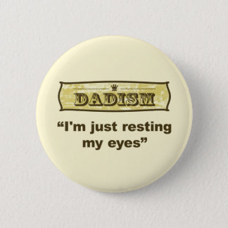 Dadism - I'm just resting my eyes 2 Inch Round Button