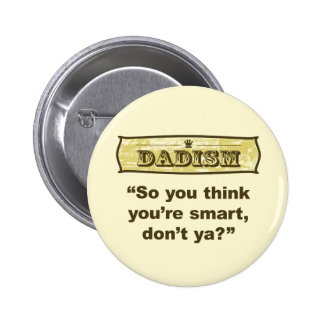 Dadism - So you think you're smart, don't ya? 2 Inch Round Button