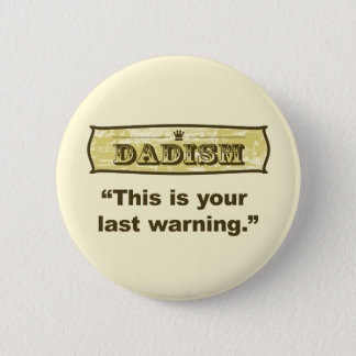 Dadism - This is your last warning 2 Inch Round Button