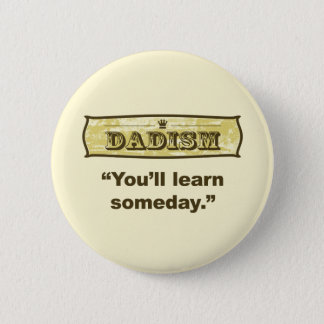 Dadism - you'll learn someday 2 inch round button