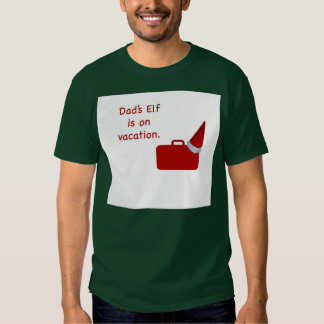 Dad's Elf is on vacation products T-shirts