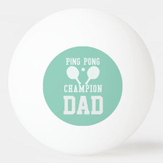 Dad's Green Ping Pong Champion Custom Ball