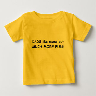Dads much more fun tee shirts
