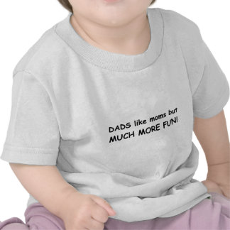 Dads much more fun t shirt