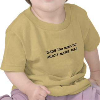 Dads much more fun tshirts