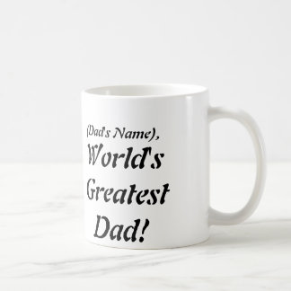 (DAD'S NAME) WORLD'S GREATEST DAD! MUGS
