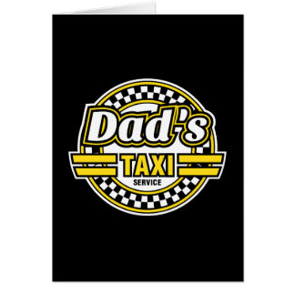 Dad's Taxi Service - Gift for Dad Greeting Card