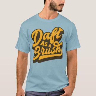 Daft As A Brush Yorkshire English Slang Tee
