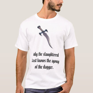 dagger, Only the slaughtered beast knows the ag... T-Shirt