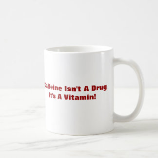 Daily Shot Of Coffee - Caffine Isn't A Drug Coffee Mug