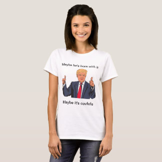 """DailyMeme """"Maybe it's Covfefe"""" Ladies t-shirt"""
