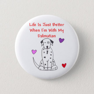 Dalmatian Life Is Just Better Button