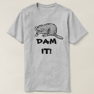 DAM IT! GRUMPY BEAVER T-Shirt