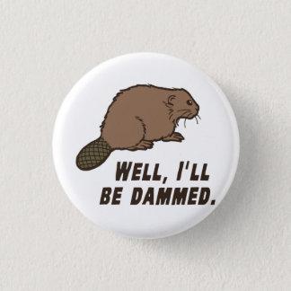 Dammed Beaver 1 Inch Round Button
