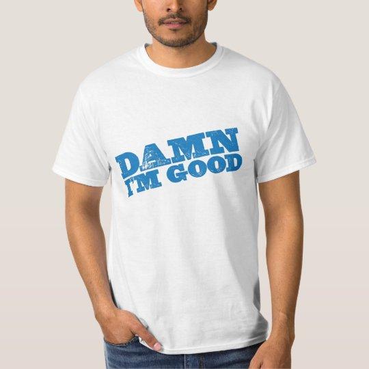 """""""Damn I'm Good"""" T-Shirt"""