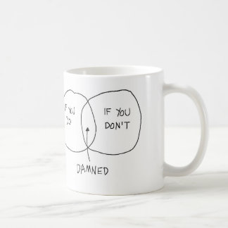 Damned If You Do, Damned If You Don't Coffee Mug