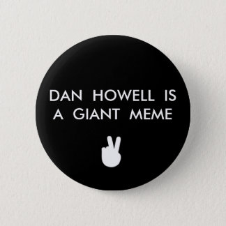 DAN HOWELL IS A GIANT MEME BUTTON 2 INCH ROUND BUTTON