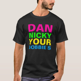 dan nicky your bobbie s T-Shirt