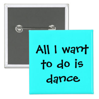 dance, All I want to do is dance 2 Inch Square Button
